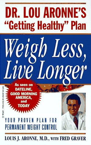 "Weigh Less, Live Longer: Dr. Lou Aronne's ""Getting Healthy"" Plan for Permanent ..."