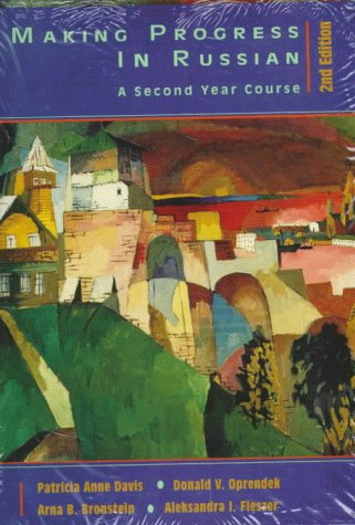 Making Progress in Russian: A Second Year Course (English and Russian Edition) (0471177105) by Bronstein Arna; Aleksandra I. Fleszar; Donald Vincent Oprendek