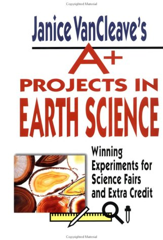 9780471177692: Janice VanCleave's A+ Projects in Earth Science: Winning Experiments for Science Fairs and Extra Credit (VanCleave A+ Science Projects Series)