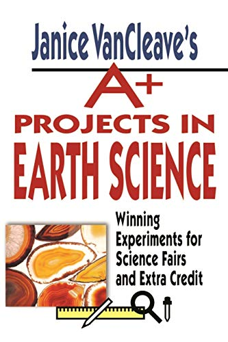 9780471177708: Janice VanCleave's A+ Projects in Earth Science: Winning Experiments for Science Fairs and Extra Credit