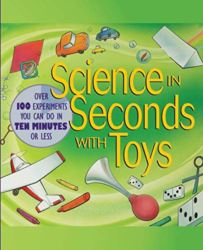 9780471179009: Science in Seconds with Toys: Over 100 Experiments You Can Do in Ten Minutes or Less