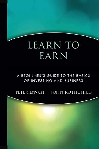 Learn to Earn: A Beginner's Guide to the Basics of Investing and Business (0471180033) by Peter Lynch; John Rothchild