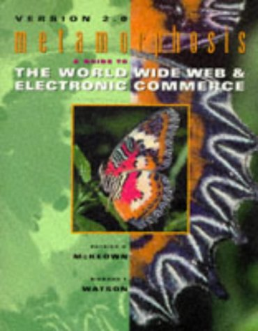 Metamorphosis: A Guide to the World Wide: Patrick G. McKeown,