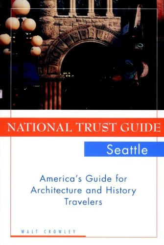 National Trust Guide Seattle: America's Guide for: Crowley, Walt