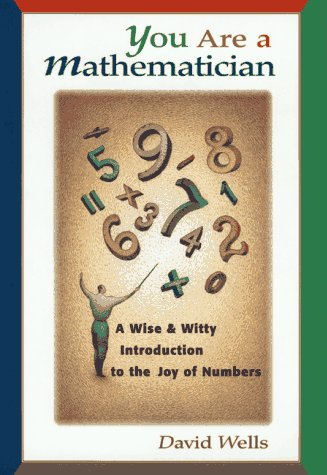 You Are a Mathematician: A Wise and Witty Introduction to the Joy of Numbers (0471180777) by David Wells