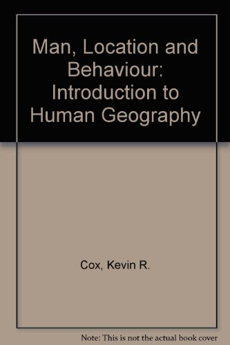 Man, Location, and Behavior: an Introduction to: Cox, Kevin R.