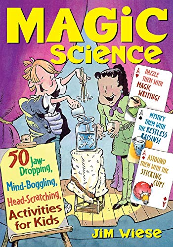 9780471182399: Magic Science: 50 Jaw-Dropping, Mind-Boggling, Head-Scatching Activities for Kids