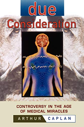 9780471183440: Due Consideration: Controversy in the Age of Medical Miracles