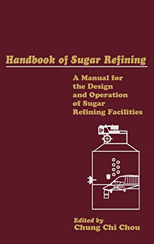 Handbook of Sugar Refining: A Manual for the Design and Operation of Sugar Refining Facilities (...