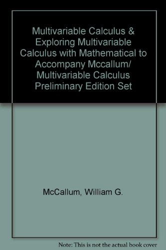 Multivariable Calculus & Exploring Multivariable Calculus with Mathematical to Accompany Mccallum/ Multivariable Calculus Preliminary Edition Set (047118392X) by McCallum, William G.
