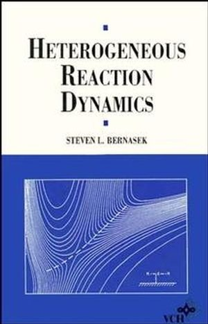Heterogeneous Reaction Dynamics (Hardback): S. Bernasek