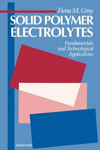 Solid Polymer Electrolytes: Fundamentals and Technological Applications: Fiona M. Gray