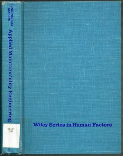 Applied Maintainability Engineering (Wiley Series in Human Factors): Cunningham, C.E., and Wilbert ...