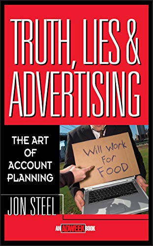 9780471189626: Truth, Lies, and Advertising: The Art of Account Planning (Adweek Magazine Series)