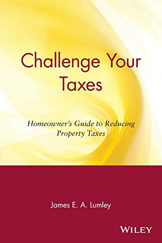 9780471190653: Challenge Your Taxes: Homeowner's Guide to Reducing Property Taxes