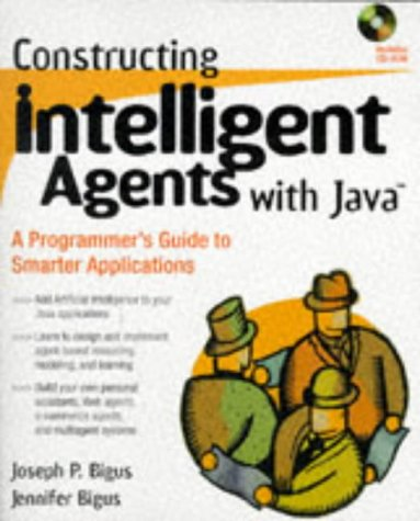 9780471191353: Constructing Intelligent Agents with Java: A Programmer's Guide to Smarter Applications (Wiley computer publishing)