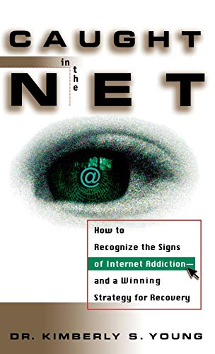 9780471191599: Caught in the Net: How to Recognize the Signs of Internet Addiction-And a Winning Strategy for Recovery