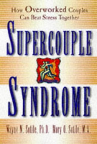 Supercouple Syndrome: How Overworked Couples Can Beat Stress Together: Sotile, Wayne M.; Sotile, ...