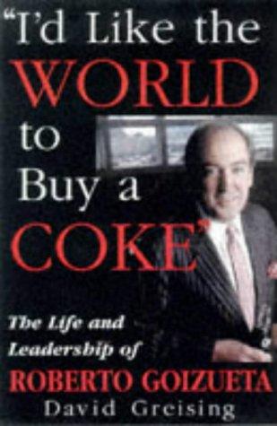 9780471194088: I'd Like the World to Buy a Coke: The Life and Leadership of Roberto Goizueta