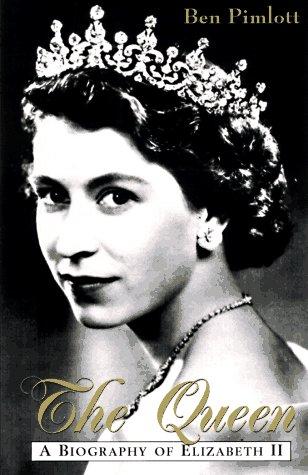The Queen: A Biography of Elizabeth II: Pimlott, Ben