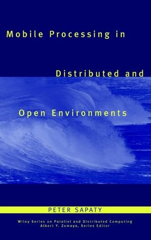 Mobile Processing in Distributed and Open Environments.: Sapaty, Peter