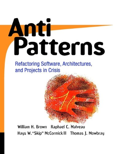 9780471197133: Antipatterns: Refactoring Software, Architectures, and Projects in Crisis: Refactoring Software, Architecture and Projects in Crisis (Computer Science)