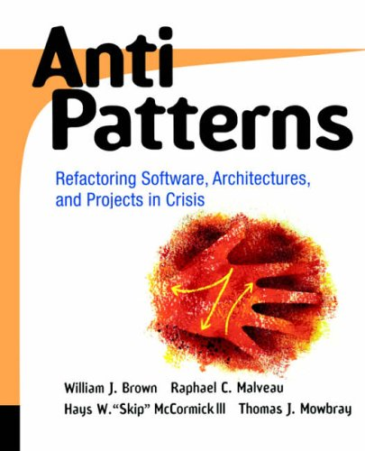 9780471197133: AntiPatterns: Refactoring Software, Architecture and Projects in Crisis