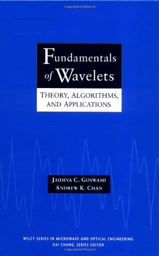 Fundamentals of Wavelets: Theory, Algorithms, and Applications: Jaideva C. Goswami,