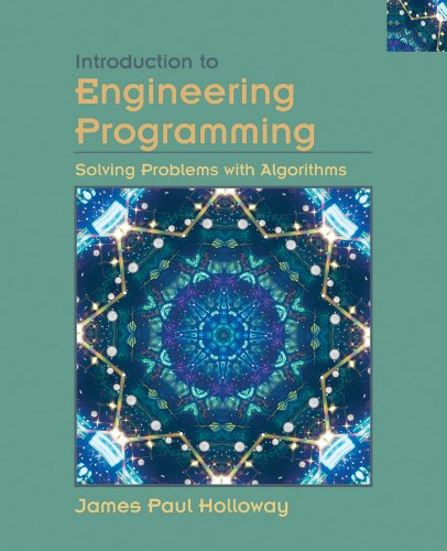 Introduction to Engineering Programming: Solving Problems with: James Paul Holloway