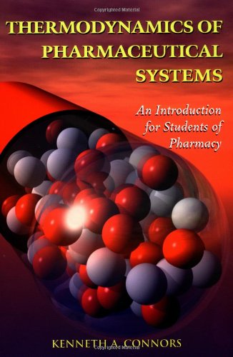 Thermodynamics of Pharmaceutical Systems : An Introduction: Kenneth A. Connors