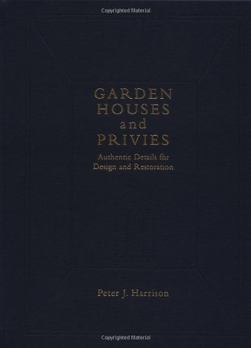 Garden Houses and Privies: Authentic Details for: Peter Joel Harrison