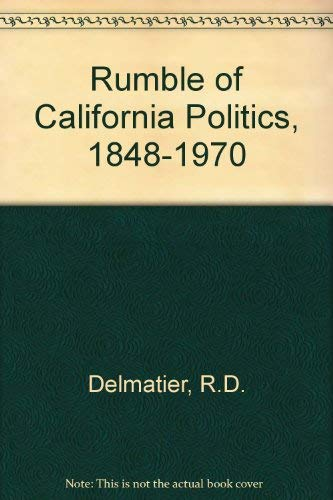 Rumble of California Politics, 1848-1970: Delmatier, R.D., etc.