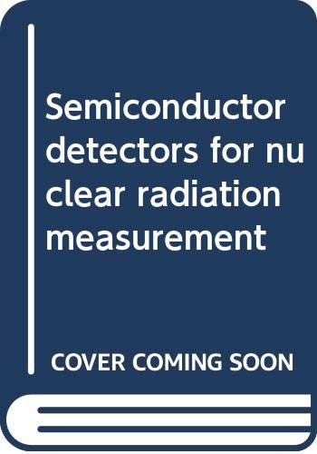 9780471206408: Semiconductor detectors for nuclear radiation measurement [Hardcover] by Deme...