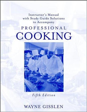Instructor's Manual with Study Guide Solutions to Accompany Professional Cooking, 5th Edition:...