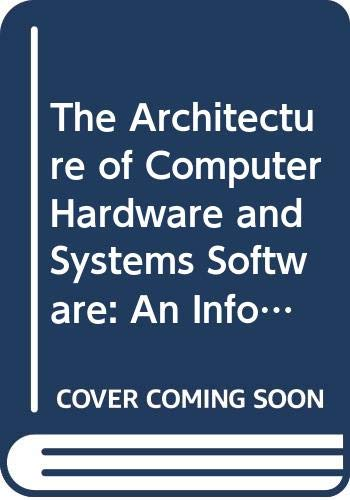 9780471208433: The Architecture of Computer Hardware and Systems Software: An Information Technology Approach