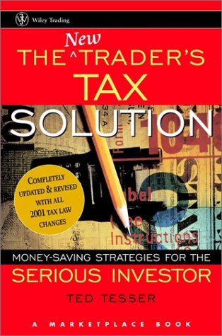 The NEW Trader's Tax Solution: Money-Saving Strategies for the Serious Investor (A Marketplace Book) (0471209996) by Ted Tesser; Marketplace Books