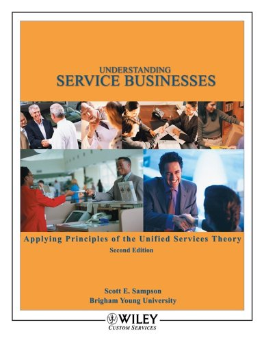 Understanding Service Businesses Applying Principles of Unified Services Theory: Scott E. Sampson