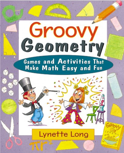 Groovy Geometry: Games and Activities That Make: Lynette Long