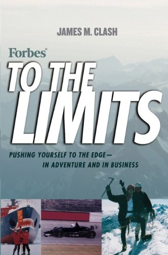 Forbes to the Limits: Pushing Yourself to the Edge - In Adventure and in Business ****SIGNED****