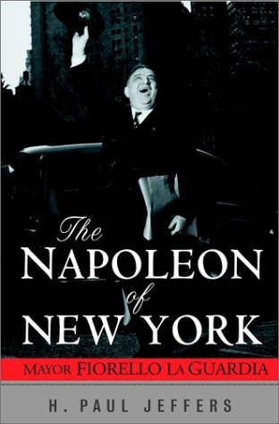 9780471211037: The Napoleon of New York: Mayor Fiorello Laguardia