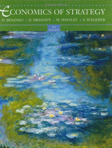 Economics of Strategy, by Besanko, 3rd Edition: Besanko, David A./