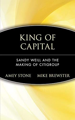 9780471214168: King of Capital: Sandy Weill and the Making of Citigroup
