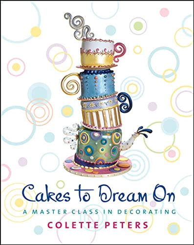 Cakes to Dream on: A Master Class in Decorating (Hardcover): Colette Peters