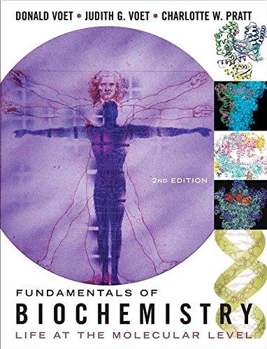 Fundamentals of Biochemistry: Life at the Molecular: Donald Voet, Judith