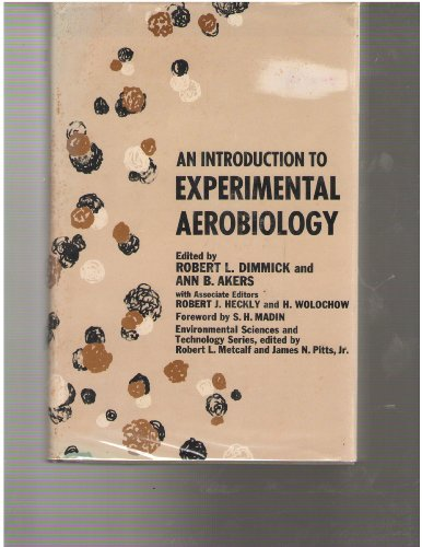 Introduction to Experimental Aerobiology (Environmental Science and: Dimmick, R.L., Akers,