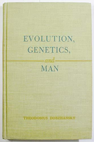 Evolution, Genetics and Man: Dobzhansky, Theodosius