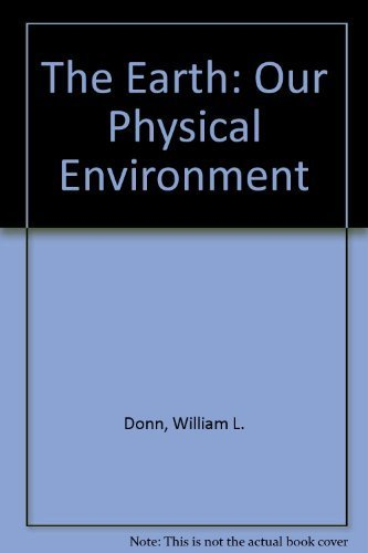 The Earth, Our Physical Environment,: Donn, William L.,