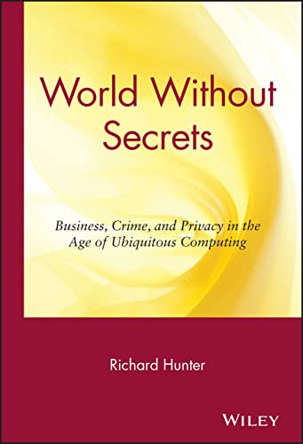 World Without Secrets: Business, Crime and Privacy in the Age of Ubiquitous Computing (0471218162) by Richard S. Hunter