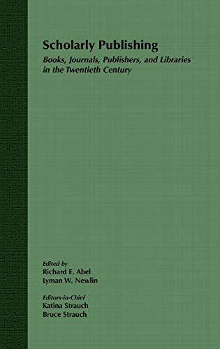 9780471219293: Scholarly Publishing: Books, Journals, Publishers, and Libraries in the Twentieth Century