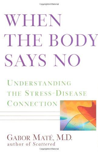 9780471219828: When the Body Says No: Understanding the Stress-Disease Connection